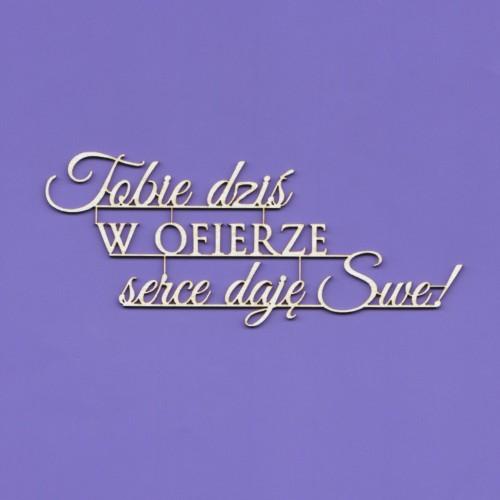 TEKTURKA NAPIS - TOBIE DZIŚ W OFIERZE SERCE DAJĘ SWE!